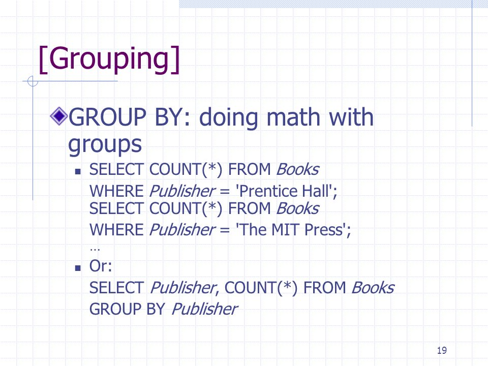 [Grouping] GROUP BY: doing math with groups SELECT COUNT(*) FROM Books